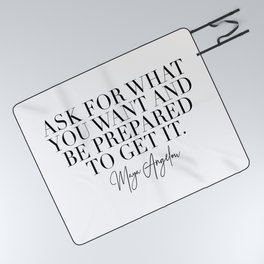 Ask for What You Want and Be Prepared to Get It. -Maya Angelou Picnic Blanket