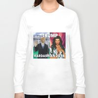 kardashian Long Sleeve T-shirts featuring Trump Kardashian 2016  by Storm Media