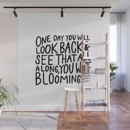 One day you will look back and see that all along, you were blooming Wall Mural