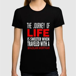 The journey of life is sweeter when traveled with a Brazilian shorthair T-shirt