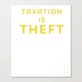 Taxation is Theft print Libertarian Anarcho Capitalism Canvas Print