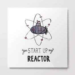 You Start Up My Reactor Metal Print