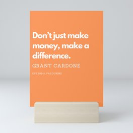 Don't just make money, make a difference. | Grant Cardone Quote Mini Art Print