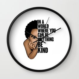 In a world where you can be anything be kind Wall Clock