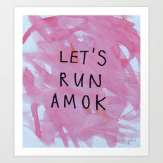 let's run amok Art Print