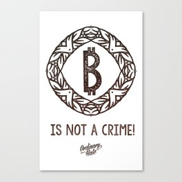 BITCOIN is not a crime! Canvas Print
