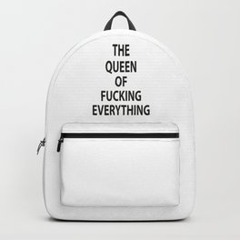 The Queen of Fucking everythin Backpack