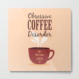 Coffee Addict Forever Metal Print