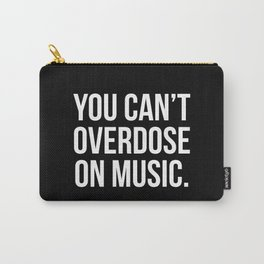 Can't Overdose On Music Quote Carry-All Pouch
