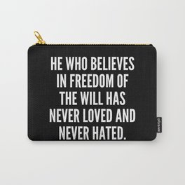 He who believes in freedom of the will has never loved and never hated Carry-All Pouch