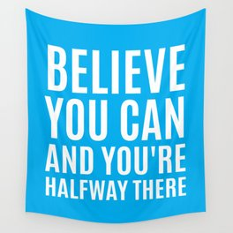 BELIEVE YOU CAN AND YOU'RE HALFWAY THERE (CYAN) Wall Tapestry