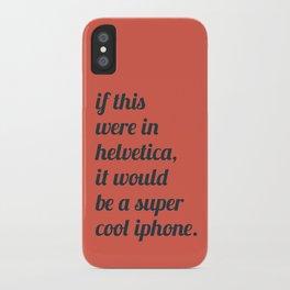 Dear everyone, leave helvetica alone. iPhone Case