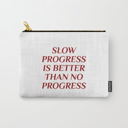 SLOW PROGRESS IS BETTER THAN NO PROGRESS Carry-All Pouch