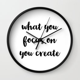 what you focus on you create Wall Clock