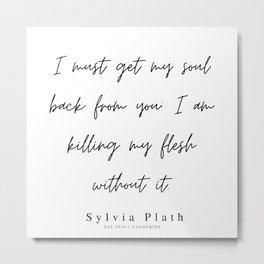 7     |200308 | Sylvia Plath Quotes Metal Print