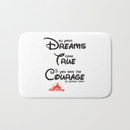 All your dreams come true if you have the courage to pursue them - quote Bath Mat