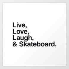 Live Love Laugh and Skateboard Art Print