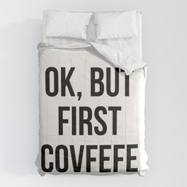 OK, But First Covfefe Comforters