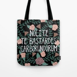 Nolite te Bastardes Carborundorum Tote Bag