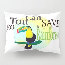 You TouCan Save The Rainforest Pillow Sham