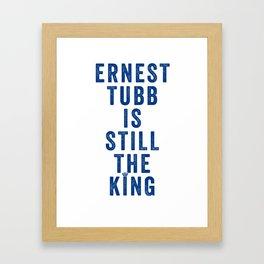 ERNEST TUBB IS STILL THE KING Framed Art Print