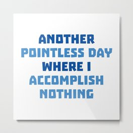 Another Pointless Day Metal Print