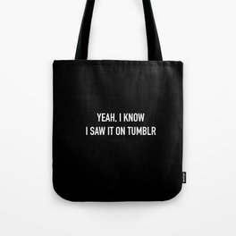 yeah, I know I saw it on Tumblr Tote Bag