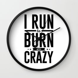 Run Burn Off Crazy Peace Serenity Tranquility Wall Clock