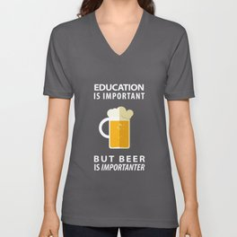 EDUCATION IS IMPORTANT BUT BEER IS IMPORTANTER - Pop Culture Unisex V-Neck