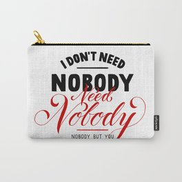 need nobody Carry-All Pouch