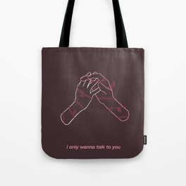 I only wanna talk to you Tote Bag