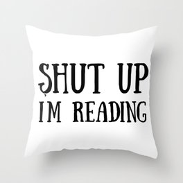 Shut up, I'm reading Throw Pillow