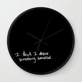 I Think I Deserve Something Beautiful Wall Clock