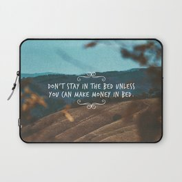 Don't stay in the bed unless you can make money in bed. Laptop Sleeve
