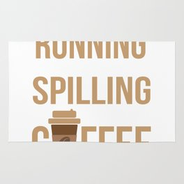 Tried Running, Kept Spilling My Coffee Rug