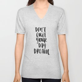 Don't Quit Your Daydream black and white typography poster design home decor bedroom wall art Unisex V-Neck