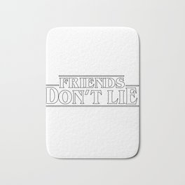 friends don't lie Bath Mat