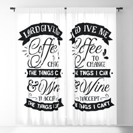 Lord give me coffee to change the things I can and Wine to accept the things I can not - Funny hand drawn quotes illustration. Funny humor. Life sayings. Sarcastic funny quotes. Blackout Curtain