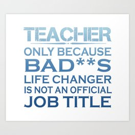 Teacher - Life Changer Art Print