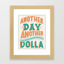 Another Day Another (78 Cents or Less) on the Dolla Framed Art Print