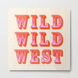 WILD WILD WEST Metal Print