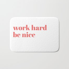 work hard be nice Bath Mat