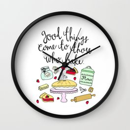 """""""Good Things Come to Those Who Bake"""" Wall Clock"""