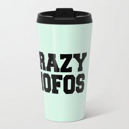 Crazy Mofos Travel Mug