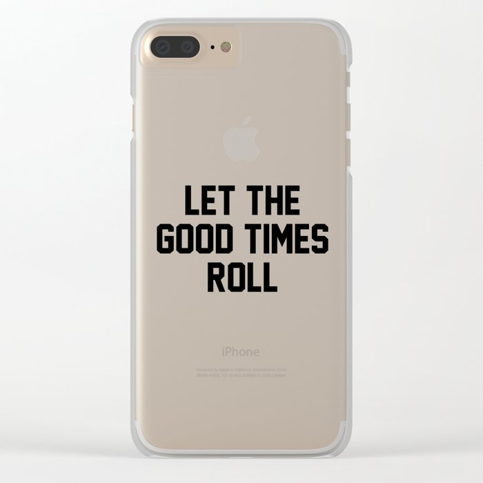 Let The Good Times Roll Clear iPhone Case