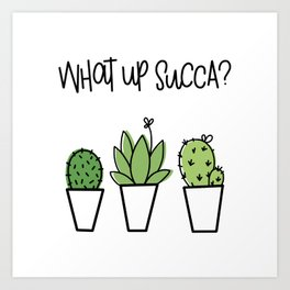 What Up Succa Art Print