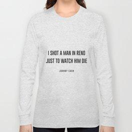 I shot a man in reno Long Sleeve T-shirt