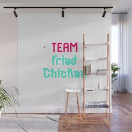 Team Fried Chicken Cute Wing Quote Wall Mural