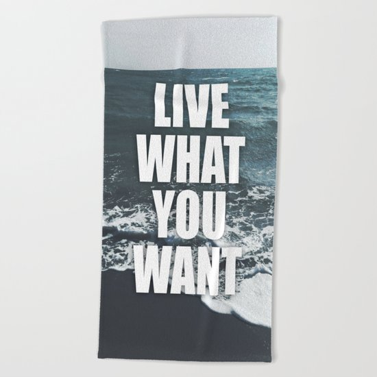 Live What You Want Beach Towel