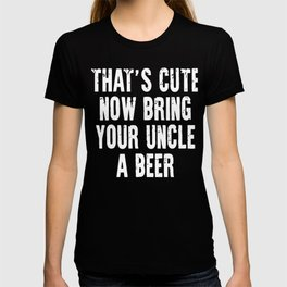 That's cute now bring your uncle a Beer xmas shirt T-shirt